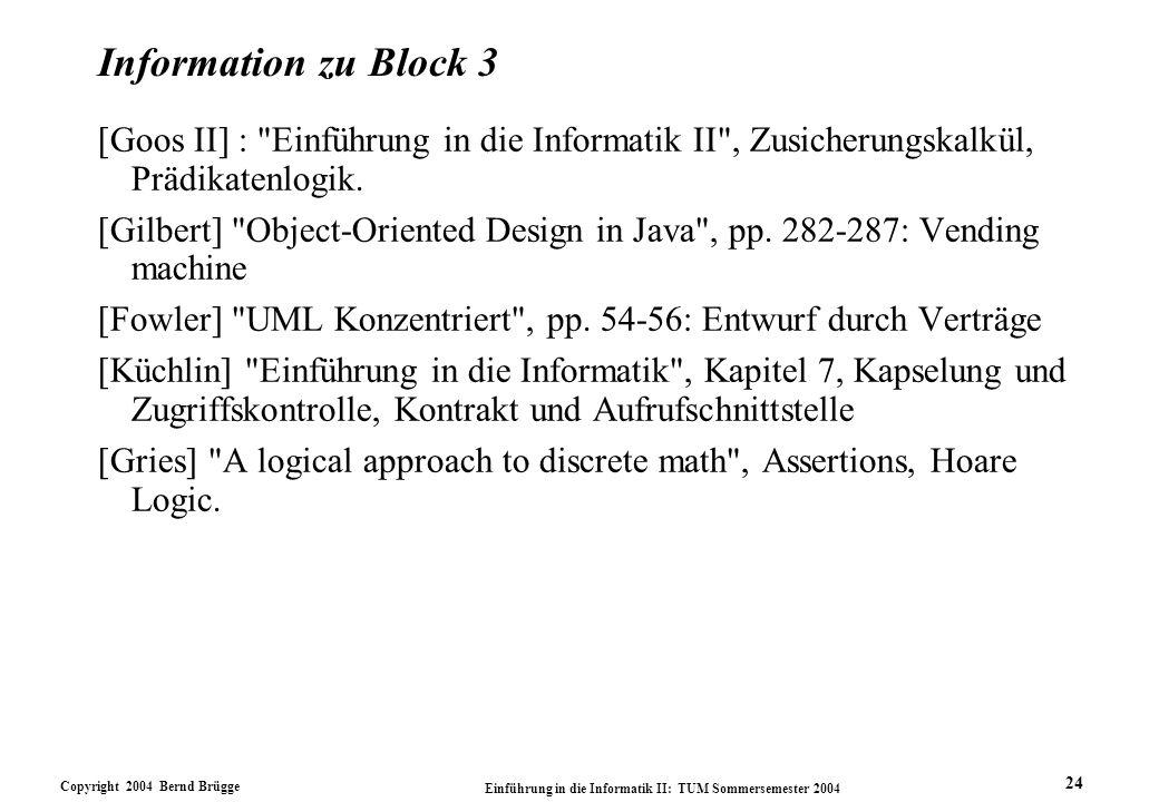 Information zu Block 3 [Goos II] : Einführung in die Informatik II , Zusicherungskalkül, Prädikatenlogik.